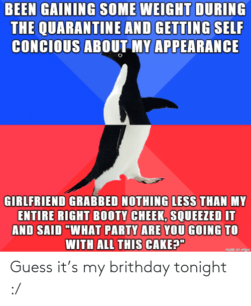 Guess: Guess it's my brithday tonight :/