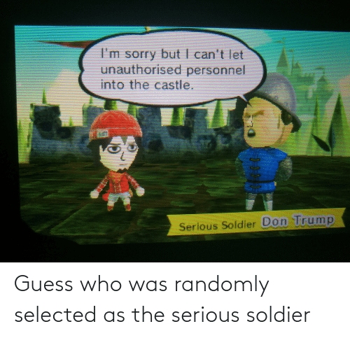 Selected: Guess who was randomly selected as the serious soldier