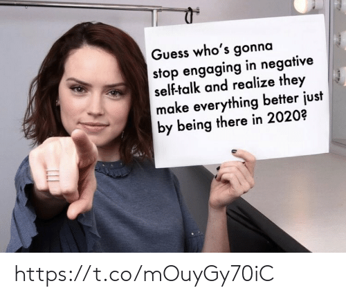 Guess: Guess who's gonna  stop engaging in negative  self-talk and realize they  make everything better just  by being there in 2020? https://t.co/mOuyGy70iC