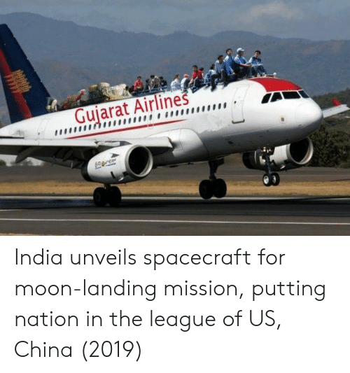 China, India, and Moon: Gujarat Airlines India unveils spacecraft for moon-landing mission, putting nation in the league of US, China (2019)
