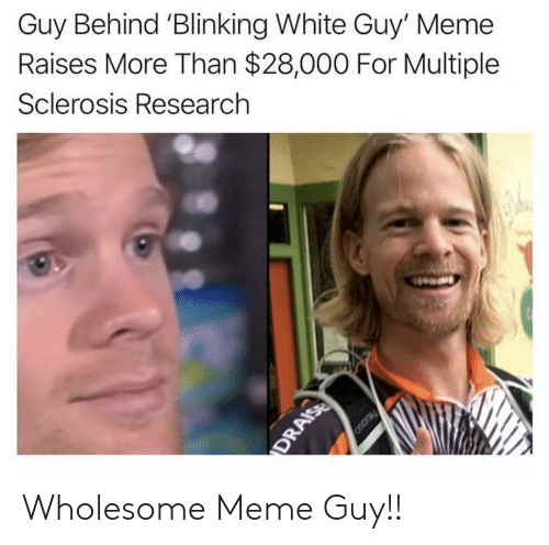 Wholesome Meme: Guy Behind 'Blinking White Guy' Meme  Raises More Than $28,000 For Multiple  Sclerosis Research  Oscray  DRAISE Wholesome Meme Guy!!