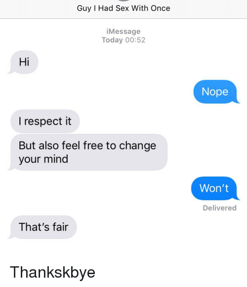 Relationships, Respect, and Sex: Guy I Had Sex With Once  iMessage  Today 00:52  Hi  Nope  I respect it  But also feel free to change  your mind  Won't  Delivered  That's fair Thankskbye