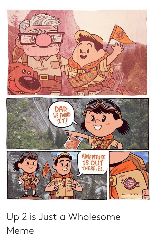 Wholesome Meme: H  DAD  WE FOUND  IT!  ADVENTURE  IS OUT  THERE, EL  GRAPE Up 2 is Just a Wholesome Meme