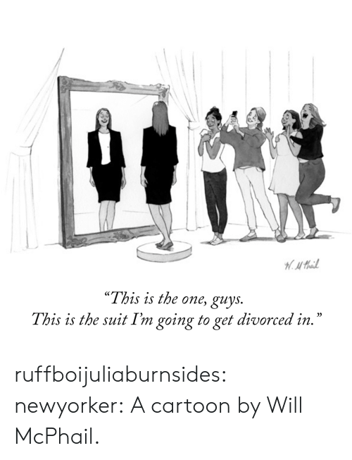 """Tumblr, Blog, and Cartoon: H.Mail  """"This is the one, guys.  This is the suit I'm going to get divorced in."""" ruffboijuliaburnsides:  newyorker: A cartoon by Will McPhail."""