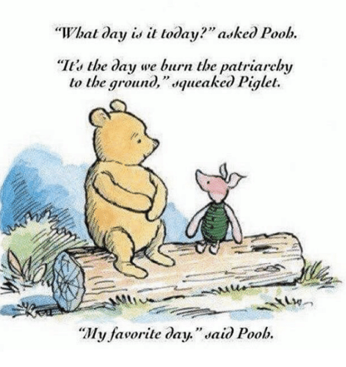 """Memes, 🤖, and Hal: hal day is it today?"""" asked Poob.  """"It, the day we burn the patriarchy  lo the groun  squeaked Piglet.  """"My favorile day."""" daid Poob."""