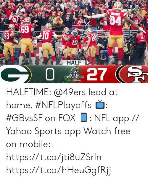 app: HALFTIME: @49ers lead at home. #NFLPlayoffs   📺: #GBvsSF on FOX 📱: NFL app // Yahoo Sports app Watch free on mobile: https://t.co/jti8uZSrIn https://t.co/hHeuGgfRjj