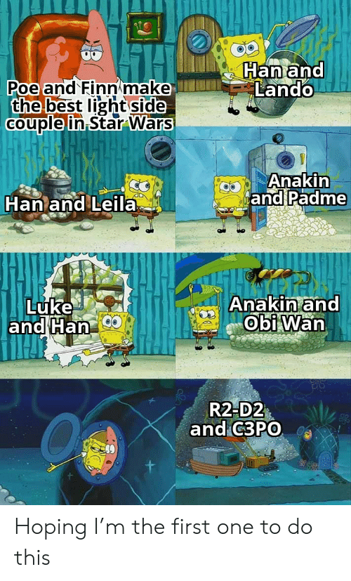 Finn: Han and  Lando  Poe and Finn make  the best light side  Couple in Star Wars  Anakin  and Padme  Han and Leila  Anakin and  Obi Wan  Luke  and Han  R2-D2  and C3PO Hoping I'm the first one to do this