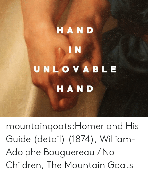 the mountain: HAND  IN  UNLO VA BLE  HAND mountainqoats:Homer and His Guide (detail) (1874), William-Adolphe Bouguereau / No Children, The Mountain Goats