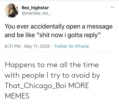 the time: Happens to me all the time with people I try to avoid by That_Chicago_Boi MORE MEMES