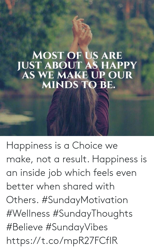 Love for Quotes: Happiness is a Choice we make,  not a result. Happiness is an  inside job which feels even better when shared with Others.  #SundayMotivation #Wellness  #SundayThoughts #Believe  #SundayVibes https://t.co/mpR27FCfIR