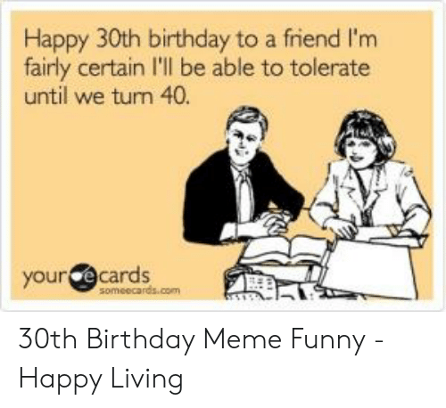 Birthday Funny And Meme Happy 30th To A Friend Im