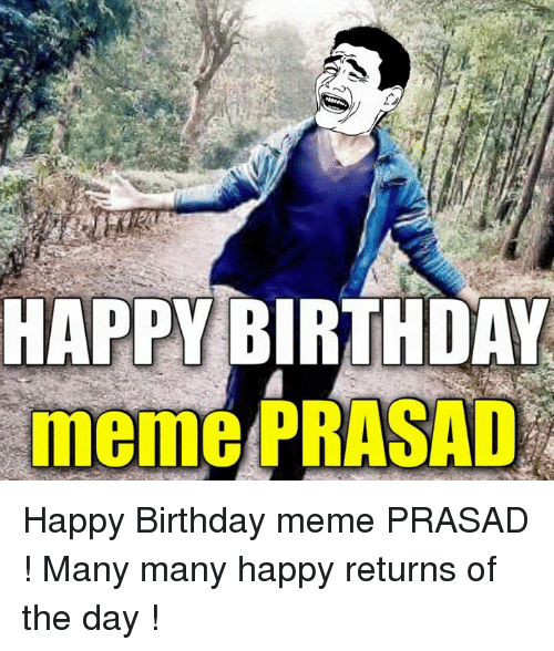happy birthday meme: HAPPY BIRTHDAY  meme PRASAD Happy Birthday meme PRASAD ! Many many happy returns of the day !