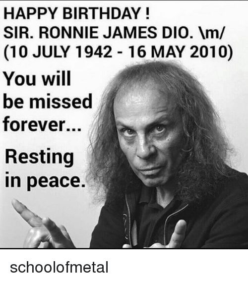 Jamesness: HAPPY BIRTHDAY!  SIR. RONNIE JAMES DIO. m/  (10 JULY 1942 16 MAY 2010)  You will  be missed  forever...  Resting  n peace. schoolofmetal