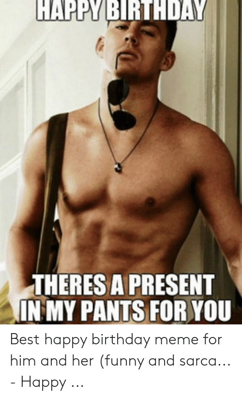 Birthday Funny And Meme HAPPY BIRTHDAY THERES A PRESENT IN MY PANTS FOR