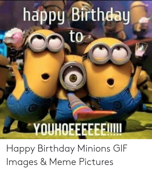 25+ best memes about happy birthday minions | happy
