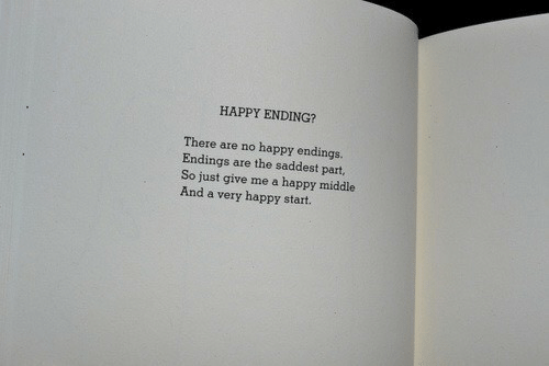 Happy, Happy Endings, and Happy Ending: HAPPY ENDING?  There are no happy endings.  Endings are the saddest part,  So just give me a happy middle  And a very happy start.