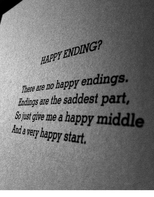 Happy, Happy Endings, and Happy Ending: HAPPY ENDING?  These are no happy endings.  ous gie me a happy middle  Endings are the saddest  Aanda very happy start.