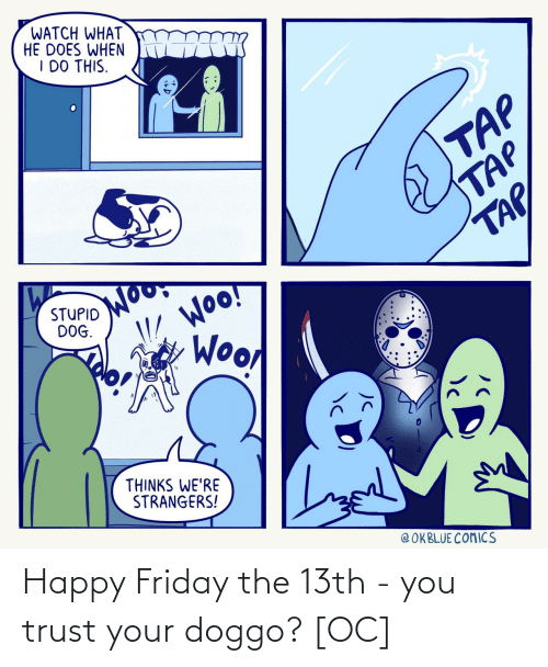 Friday: Happy Friday the 13th - you trust your doggo? [OC]