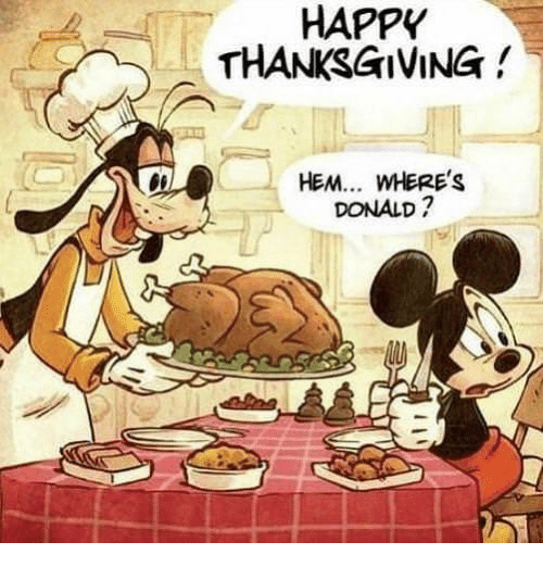 Thanksgiving, Happy, and Hem: HAPPY  THANKSGIVING!  HEM... WHERE'S  DONALD ?