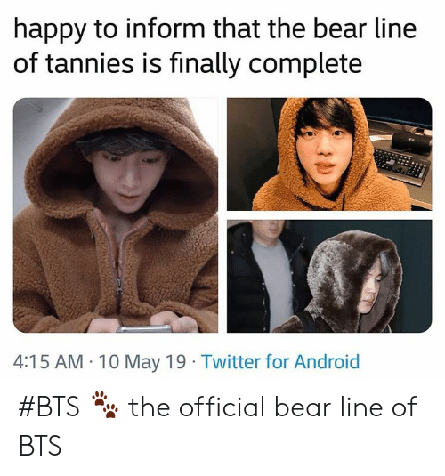 Android, Twitter, and Bear: happy to inform that the bear line  of tannies is finally complete  4:15 AM 10 May 19 Twitter for Android #BTS 🐾 the official bear line of BTS