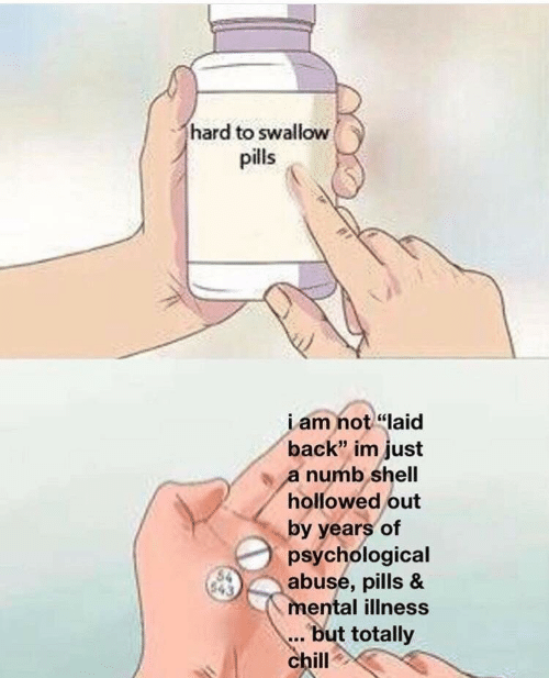 """iam: hard to swallow  pills  iam not """"laid  back"""" im just  a numb shell  hollowed out  by years of  psychological  abuse, pills &  mental illness  but totally  chill"""