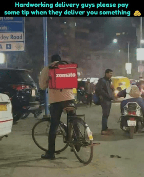 Memes, 🤖, and Dev: Hardworking delivery guys please pay  some tip when they deliver you something  dev Road  zomato