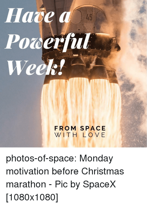 Spacex: Hare a  Powerful  Week!  45  FROM SPACE  WITH LOV E photos-of-space:  Monday motivation before Christmas marathon - Pic by SpaceX [1080x1080]