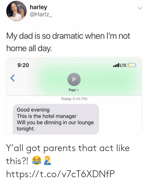 Dad, Parents, and Good: harley  Harlz_  My dad is so dramatic when l'm not  nome all day  9:20  IILTE  Papi >  Today 8:45 PM  Good evening  This is the hotel manager  Will you be dinning in our lounge  tonight. Y'all got parents that act like this?! 😂🤦♂️ https://t.co/v7cT6XDNfP