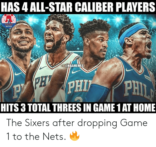 Threes: HAS 4 ALL-STAR CALIBER PLAYERS  NATION  @NBAMEMES  HITS 3 TOTAL THREES IN GAME 1 AT HOME The Sixers after dropping Game 1 to the Nets. 🔥