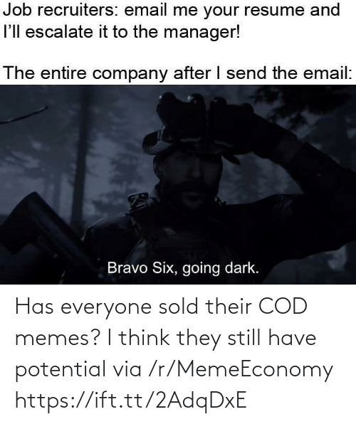 everyone: Has everyone sold their COD memes? I think they still have potential via /r/MemeEconomy https://ift.tt/2AdqDxE