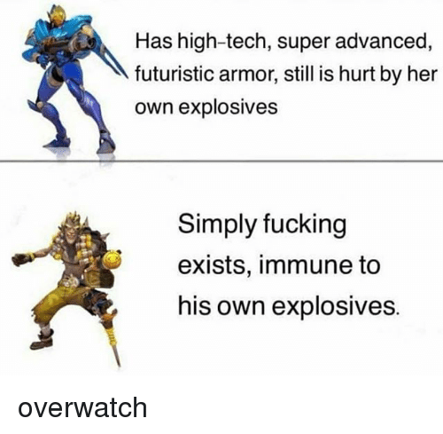 Fucking, Memes, and 🤖: Has high-tech, super advanced,  futuristic armor, still is hurt by her  own explosives  Simply fucking  exists, immune to  his own explosives. overwatch