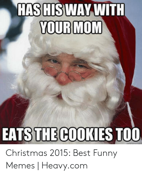 Christmas, Cookies, and Funny: HASHISWAY WITH  YOUR MOM  EATS THE COOKIES TOO Christmas 2015: Best Funny Memes | Heavy.com