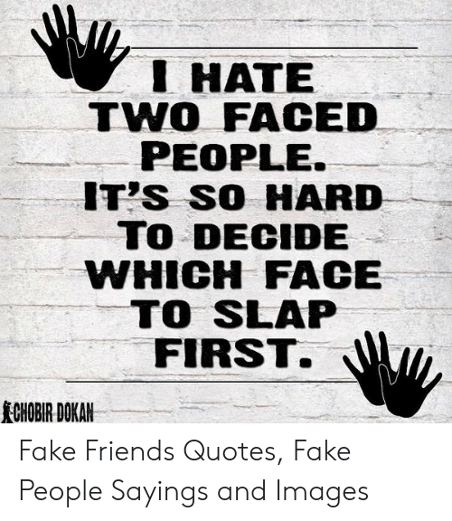 Faced People: HATE  TWO FACED  PEOPLE  T'S SO HARD  TO DECIDE  WHICH FACE  TO SLAP  FIRST.  CHOBIR DOKAN Fake Friends Quotes, Fake People Sayings and Images