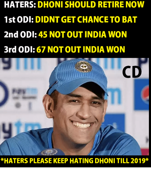 batting: HATERS: DHONI SHOULD RETIRE NOW  1st ODI: DIDNT GET CHANCE TO BAT  2nd ODI: 45 NOT OUT INDIA WON  3rd ODI: 67 NOT OUT INDIA WON  *HATERS PLEASE KEEP HATING DHONI TILL 2019*