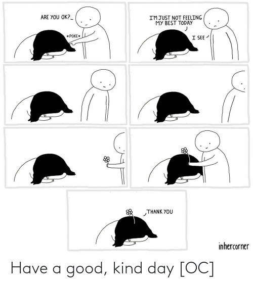 A Good: Have a good, kind day [OC]