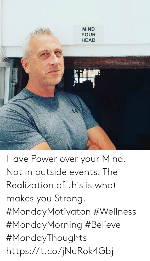 Love for Quotes: Have Power over your Mind.  Not in outside events. The  Realization of this is what  makes you Strong.  #MondayMotivaton #Wellness  #MondayMorning #Believe  #MondayThoughts https://t.co/jNuRok4Gbj