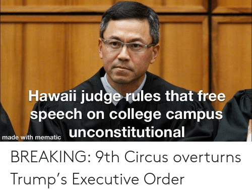 College, Free, and Hawaii: Hawaii judge rules that free  speech on college campus  unconstitutional  made with mematic BREAKING: 9th Circus overturns Trump's Executive Order