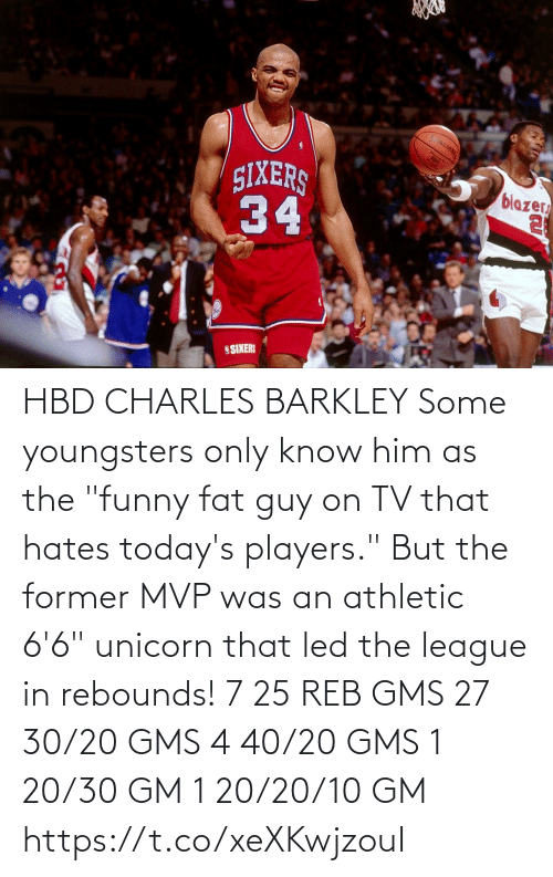 "Todays: HBD CHARLES BARKLEY Some youngsters only know him as the ""funny fat guy on TV that hates today's players."" But the former MVP was an athletic 6'6"" unicorn that led the league in rebounds!    7 25 REB GMS 27 30/20 GMS 4 40/20 GMS 1 20/30 GM 1 20/20/10 GM  https://t.co/xeXKwjzouI"