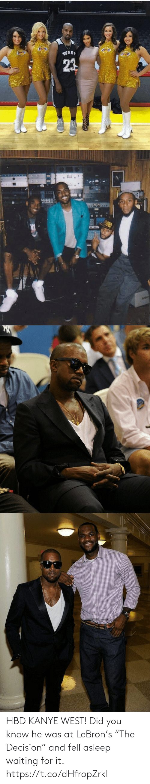 """did: HBD KANYE WEST! Did you know he was at LeBron's """"The Decision"""" and fell asleep waiting for it. https://t.co/dHfropZrkl"""