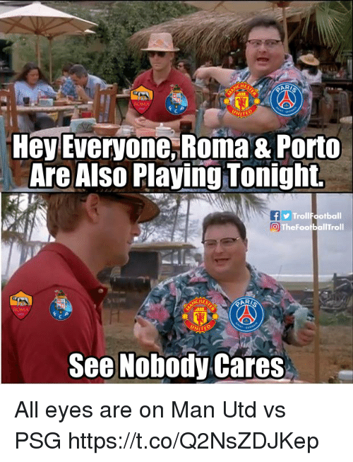 Memes, 🤖, and Man Utd: HE  ARI  Hey Everyone,Roma & Porto  Are Also Playing Tonight.  TrollFootball  TheFootballTroll  HE  2122  See Nobody Cares All eyes are on Man Utd vs PSG https://t.co/Q2NsZDJKep