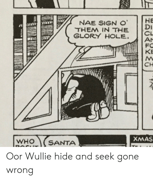 Santa, Who, and Gone: HE  DI  CL  AN  FC  KB  NAE SIGN O'  THEM IN THE  GLORY HOLE  CH  XMAS  WHO  SANTA Oor Wullie hide and seek gone wrong
