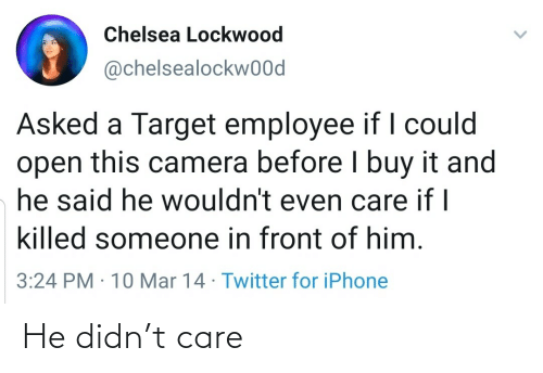 care: He didn't care