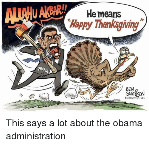Obama, Thanksgiving, and Happy: He means  Happy Thanksgiving  BEN o  GARRİON  ,  @cRRRGRAPHICS , COM