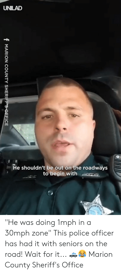 """Dank, Police, and Office: He shouldn't be out on the roadways  to begin with s """"He was doing 1mph in a 30mph zone"""" This police officer has had it with seniors on the road! Wait for it... 🚓😂  Marion County Sheriff's Office"""