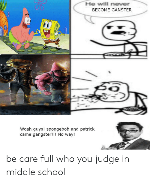 School, SpongeBob, and Never: He will never  BECOME GANSTER  Woah guys! spongebob and patrick  came gangster!!! No way! be care full who you judge in middle school