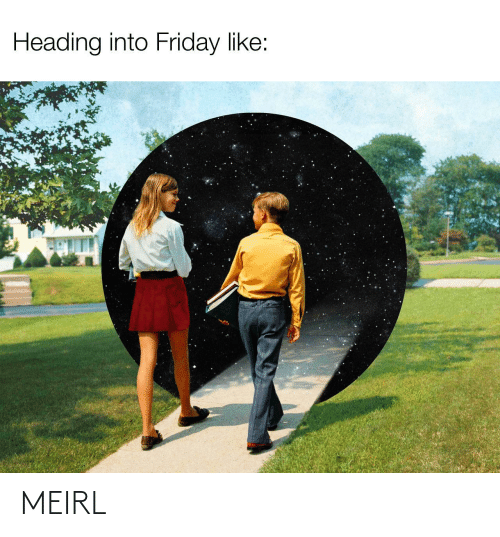 Friday: Heading into Friday like: MEIRL