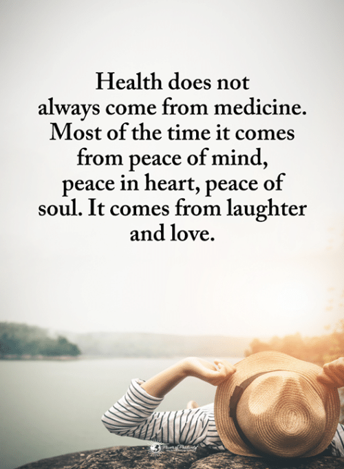 Love, Memes, and Heart: Health does not  alwavs come from medicine  Most of the time it come:s  from peace of mind,  peace in heart, peace of  soul. It comes from laughter  and love.
