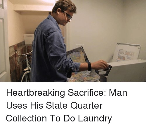 Doing Laundry: Heartbreaking Sacrifice: Man Uses His State Quarter Collection To Do Laundry