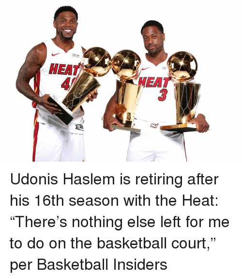 """Basketball, Heat, and Court: HEAT  HEAT  3 Udonis Haslem is retiring after his 16th season with the Heat: """"There's nothing else left for me to do on the basketball court,"""" per Basketball Insiders"""