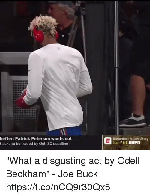 """Basketball, Football, and Love: hefter: Patrick Peterson wants out  asks to be traded by Oct. 30 deadline  Basketball: A Love Story  Tue. 7 ET EaFT """"What a disgusting act by Odell Beckham"""" - Joe Buck https://t.co/nCQ9r30Qx5"""